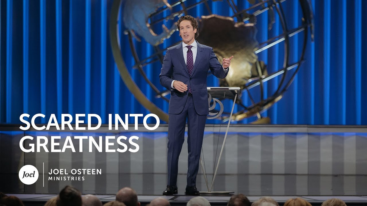 Joel Osteen - Scared Into Greatness