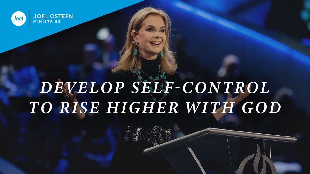 Develop-Self-Control-To-Rise-Higher-With-God- -Victoria-Osteen